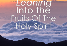 Leaning Into the Fruits of the Spirit